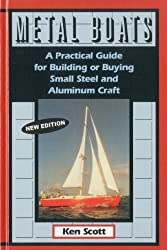 Metal Boats: A Practical Guide for Building or Buying Small Steel and Alumninum Craft by Ken Scott (1999-06-25)