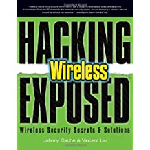 Hacking Exposed Wireless: Wireless Security Secrets & Solutions 1st edition by Cache,Johnny, Liu,Vincent (2007) Taschenbuch