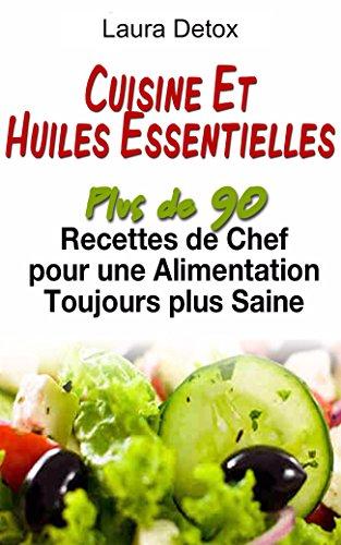 Livres gratuits en ligne Cuisine et Huiles Essentielles: Plus De 90 Recettes De Chef Pour Une Alimentation Toujours Plus Saine !(les huiles végétales,cuisine vegetarienne,huiles ... vegetariennes,cuisine facile pdf, epub ebook
