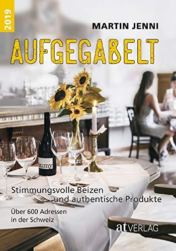 Aufgegabelt 2019: Stimmungsvolle Beizen und authentische Produkte. Über 600 Adressen in der Schweiz