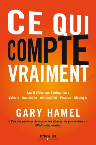 Ce qui compte vraiment. Les 5 défis pour l'entreprise : valeurs - innovation - adaptabilité - passion - idéologie.