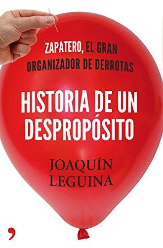 Historia de un despropósito: Zapatero, el gran organizador de derrotas por Joaquín Leguina