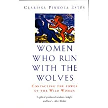 Women Who Run with the Wolves: Contacting the Power of the Wild Woman by Clarissa Pinkola Estes (1998-05-07)