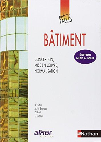 Précis de bâtiment - Conception, mis en oeuvre, normalisation par D. Didier