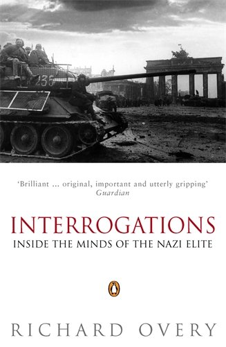 Interrogations: Inside the Minds of the Nazi Elite por Richard Overy