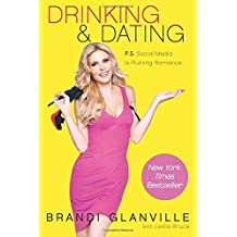 Drinking and Dating: P.S. Social Media Is Ruining Romance by Brandi Glanville (2015-02-03)
