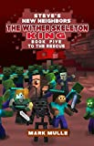 Steve's New Neighbors: The Wither Skeleton King (Book 5): To the Rescue (An Unofficial Minecraft Diary Book for Kids Ages 9 - 12 (Preteen)