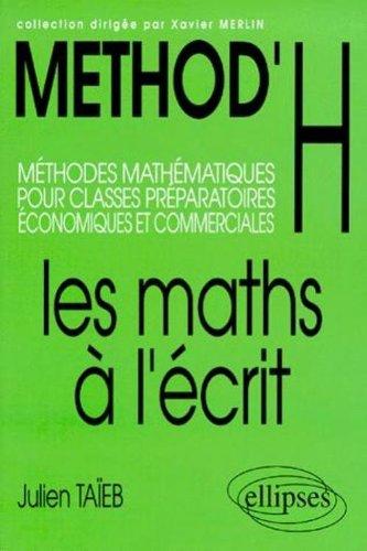 Méthod'H : Les maths à l'écrit, méthodes mathématiques pour les classes préparatoires économiques et commerciales