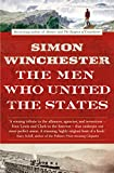 The Men Who United the States: The Amazing Stories of the Explorers, Inventors and Mavericks Who Made America