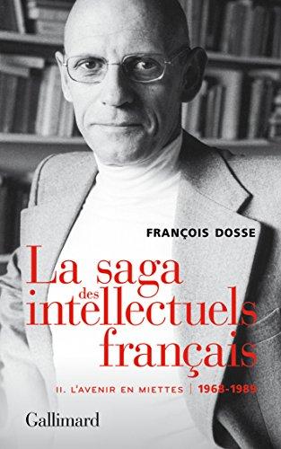 La saga des intellectuels français, II: L'avenir en miettes (1968-1989) par François Dosse