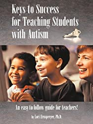Keys to Success for Teaching Students with Autism by Lori Ernsperger (2003-04-01)