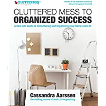 Cluttered Mess to Organized Success: A Real Life Guide to Decluttering and Organizing your Home and Life: Includes of 100 worksheets and lists to help you manage your household