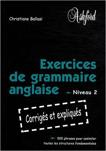 Exercices de grammaire anglaise : Niveau 2 par Christiane Ballasi