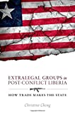 Extralegal Groups in Post-Conflict Liberia: How Trade Makes the State
