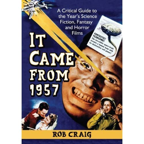 It Came from 1957: A Critical Guide to the Year's Science Fiction, Fantasy and Horror Films by Rob Craig (2013-09-25)