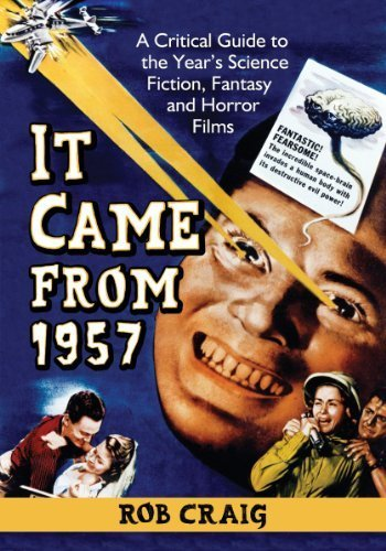 It Came from 1957: A Critical Guide to the Year's Science Fiction, Fantasy and Horror Films by Rob Craig (2013) Paperback