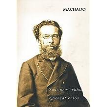 MACHADO: Seus provérbios e pensamentos (Portuguese Edition)