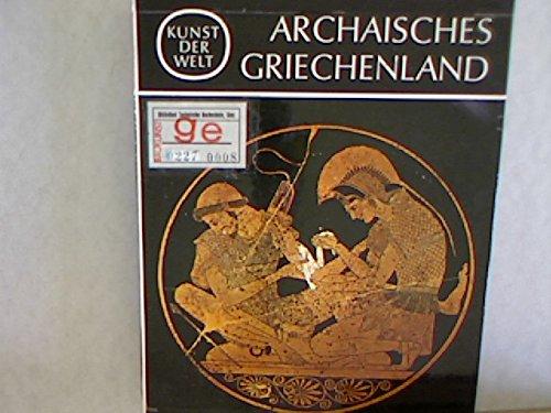 Kunst der Welt. [Serie 2]. Die Kulturen des Abendlandes / [Hrsg. von Josef Adolf Schmoll gen. Eisenwerth]?Das archaische Griechenland / Von E. Homann-Wedeking