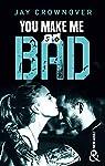 You make me so bad : par l'auteur New Adult de la série à succès BAD, déjà 100 000 lecteurs conquis ! par Crownover