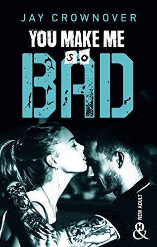 You make me so bad : par l'auteur New Adult de la série à succès BAD, déjà 100 000 lecteurs conquis ! (&H) par [Crownover, Jay]