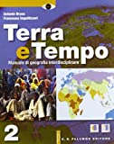 Terra e tempo. Manuale di geografia. Per le Scuole superiori. Con espansione online: 2
