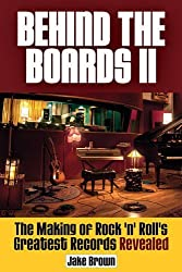 Behind the Boards II: The Making of Rock 'n' Roll's Greatest Records Revealed: 2 by Jake Brown (2014-06-19)