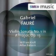 Fauré: Violin Sonata No. 1 in A Major, Op. 13