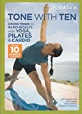 Gaiam Tone With Ten - Cross Train for Rapid Results with Yoga, Pilates & Cardio - Includes 10 Express Workouts