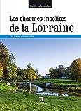 LES CHARMES INSOLITES DE LA LORRAINE