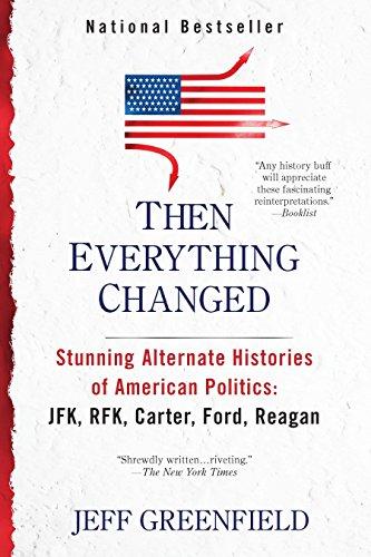 Then Everything Changed: Stunning Alternate Histories: JFK, RFK, Carter, Ford, Reagan thumbnail