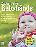 Zauberhafte Babyhände - Wie ganzheitliche Kommunikation mit Babyzeichensprache gelingt: - inkl. Bilderwörterbuch mit 99 Babyzeichen (DGS) und einem Vorwort von Fredrik Vahle