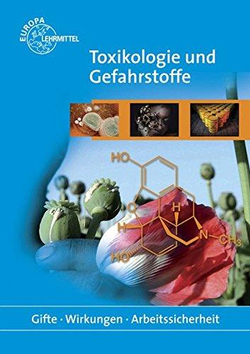 Toxikologie und Gefahrstoffe: Gifte - Wirkungen - Arbeitssicherheit