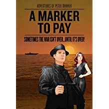 A Marker to Pay: Sometimes the War Isn't over (Adventures of Peter Marker Book 2)