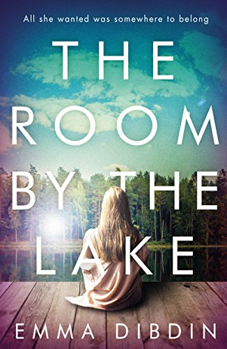 The Room by the Lake: A gripping thriller that will keep you hooked to the last page by [Dibdin, Emma]