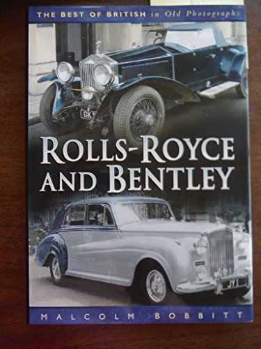 Rolls-Royce and Bentley (Best of British Motoring in Old Photographs) por Malcolm Bobbitt