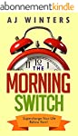 The Morning Switch: Revamp Your Life...