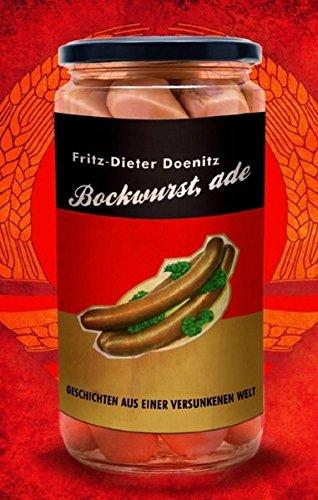 Bockwurst, ade!: Geschichten aus einer versunkenen Welt