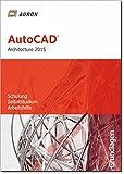 AutoCAD Architecture 2015: Grundlagen, Schulung, Selbststudium, Arbeitshilfe