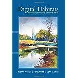 Digital Habitats: Stewarding Technology for Communities by Etienne Wenger (2009-08-15)