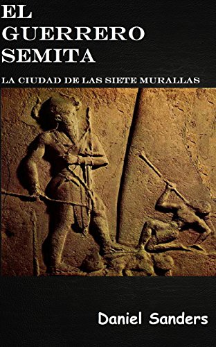Descargar Libro Libro El Guerrero Semita: La ciudad de las siete murallas  (1º de la saga) de Daniel  Sanders