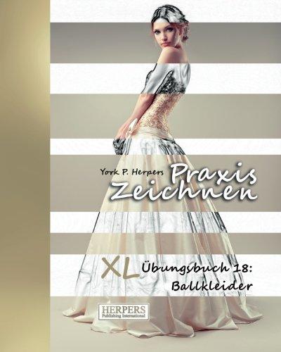 Preisvergleich Produktbild Praxis Zeichnen - XL Übungsbuch 18: Ballkleider