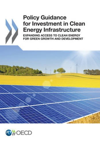 Policy guidance for investment in clean energy infrastructure - Expanding access to clean energy for green growth and development par Oecd Organisation For Economic Co-Operation And Development