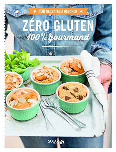 Zero gluten 100 % gourmand - 100 recettes à dévorer