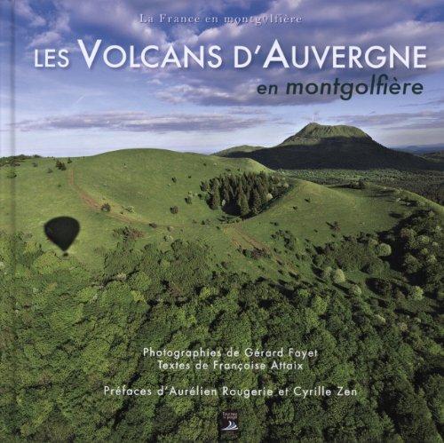 Les volcans d'auvergne en montgolfire de Aurlien Rougerie (Prface), Cyrille Zen (Prface), Franoise Attaix (9 novembre 2012) Reli