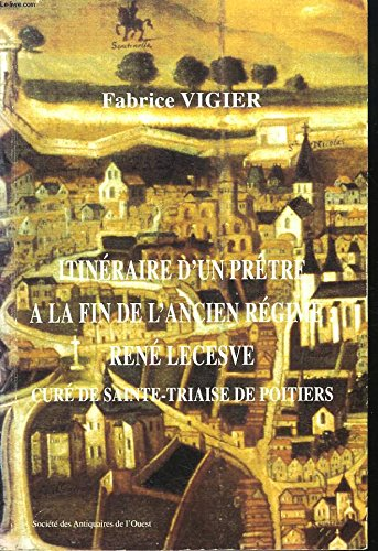 ITINERAIRE D'UN PRETRE A LA FIN DE L'ANCIEN REGIME : RENE LECESVE, CURE DE SAINTE-TRIAISE DE POITIERS.