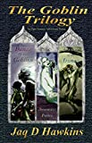 The Goblin Trilogy: The Complete Goblin Series