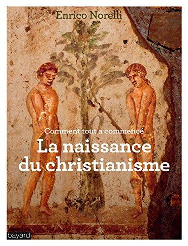 LA NAISSANCE DU CHRISTIANISME par Enrico Norelli