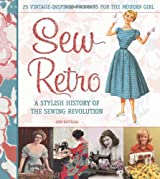 Sew Retro: Simple Vintage-Inspired Projects for the Modern Girl & A Stylish History of the Sewing Revolution