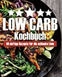 Low Carb Kochbuch: 60 deftige Rezepte für die schlanke Linie - Low Carb Lovers