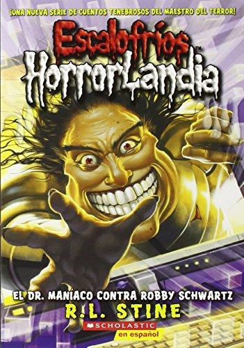 El Dr. Maniaco contra Robby Schwartz/Dr. Maniac Vs. Robby Schwartz (Escalofrios Horrolandia/Goosebumps Horrorland) por R. L. Stine